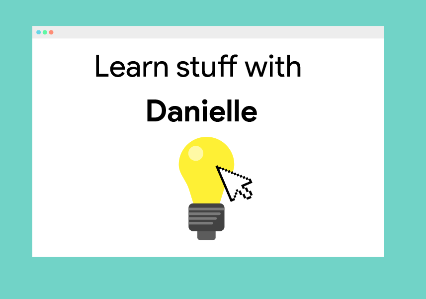 Learn stuff with Danielle